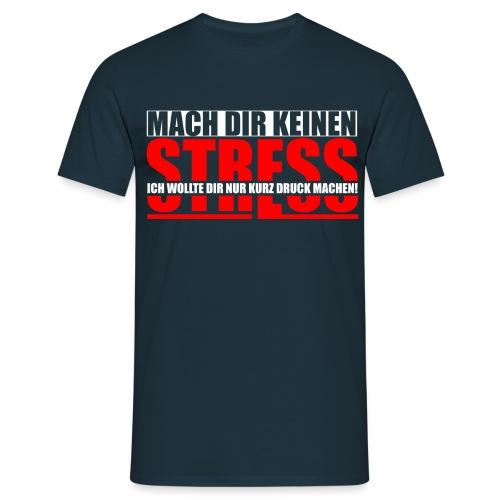 Mach Dir keinen Stress - Männer T-Shirt