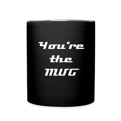 You're The Mug, Mug! - Full Colour Mug