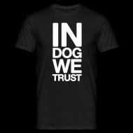 T-Shirts ~ Männer T-Shirt ~ Johnboy Dog - In Dog we trust V1