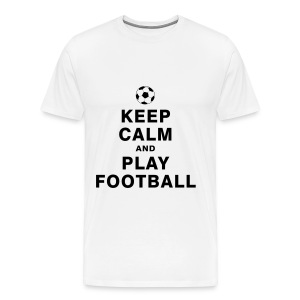 KEEP CALM and PLAY FOOTBALL - Mannen Premium T-shirt
