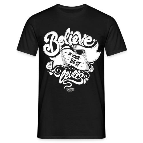 Believe In Your Best Levels - Männer T-Shirt