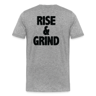 T-Shirts ~ Men's Premium T-Shirt ~ Rise & Grind | Mens tee (back print)