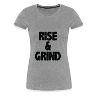 T-Shirts ~ Women's Premium T-Shirt ~ Rise & Grind | Womens tee