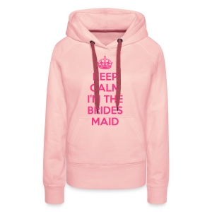 Keep Calm Bridesmaid  Hoodies & Sweatshirts - Women's Premium Hoodie