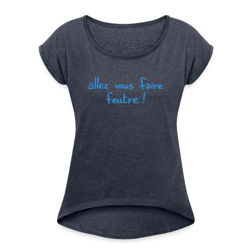 T-shirt femme manches retroussées - allez vous faiter - T-shirt à manches retroussées Femme