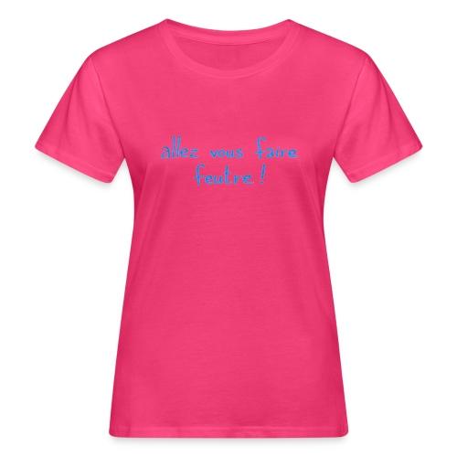 Tee shirt Bio Femme - allez vous faiter - T-shirt bio Femme