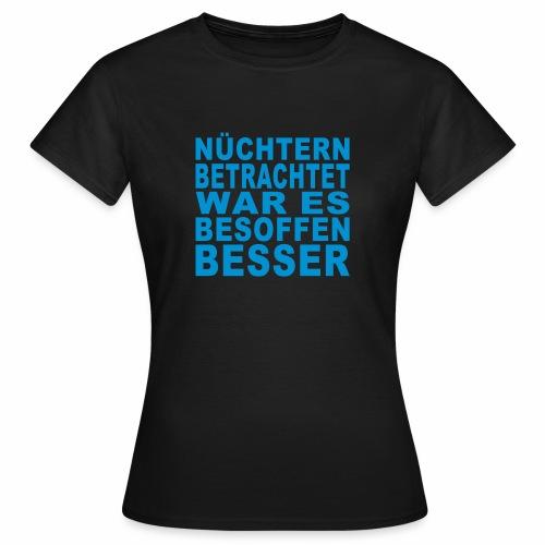 Besoffen betrachtet - Frauen T-Shirt