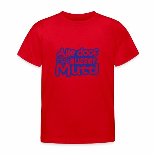 Alle Doof außer Mutti - Kinder T-Shirt