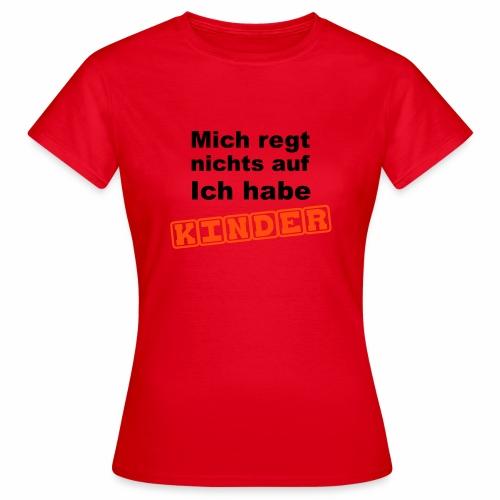 Mich regt nichts auf  - Frauen T-Shirt