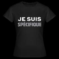 Tee shirts ~ Tee shirt Femme ~ Je Suis Spécifique