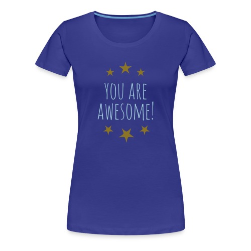 You are awesome T-Shirts - Women's Premium T-Shirt