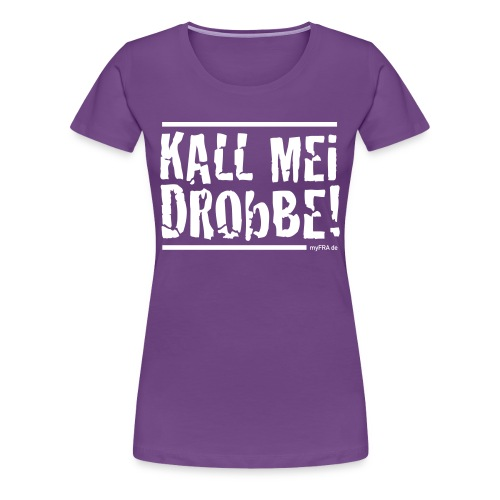 Kall Mei Drobbe - Girls - Frauen Premium T-Shirt