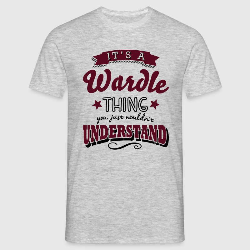 its a wardle name surname thing - Men's T-Shirt