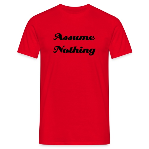 Assume nothing T-shirt - Men's T-Shirt