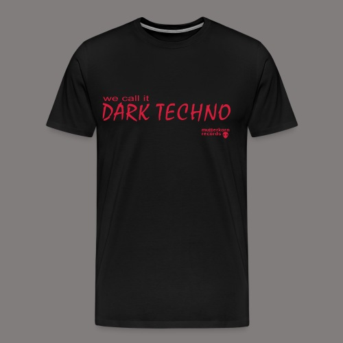 We Call It Dark Techno - Männer Premium T-Shirt