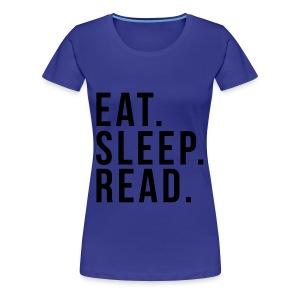 EAT. SLEEP. READ - Women's Premium T-Shirt