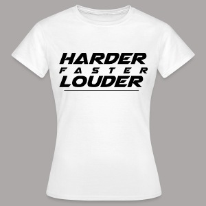HARDER FASTER LOUDER / T-SHIRT LADY #3 - Vrouwen T-shirt
