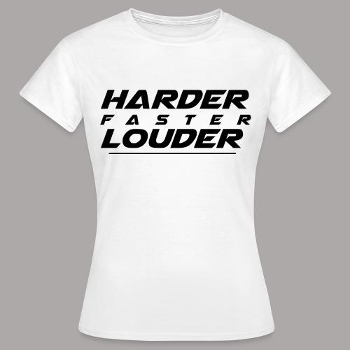 HARDER FASTER LOUDER / T-SHIRT LADY #3 - Vrouwen T-shirt
