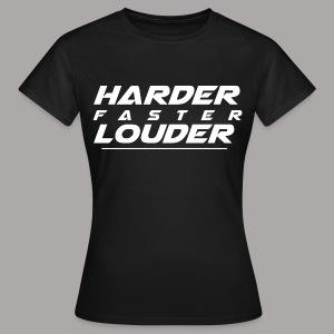 HARDER FASTER LOUDER / T-SHIRT LADY #1 - Vrouwen T-shirt