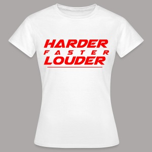 HARDER FASTER LOUDER / T-SHIRT LADY #2 - Vrouwen T-shirt