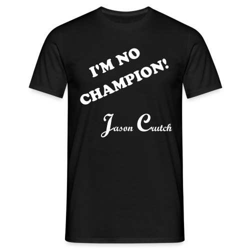 Jason Crutch - I'm no champion V2 - Männer T-Shirt