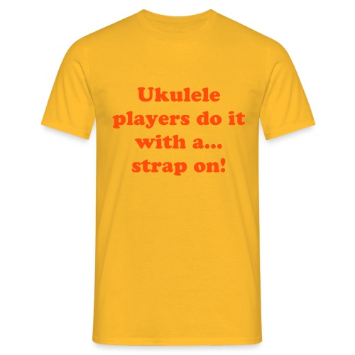 Ukulele... Strap On T-Shirt - Men's T-Shirt