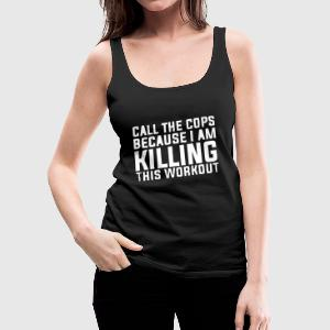 I'm killing this workout! Tops - Women's Premium Tank Top