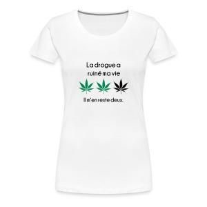 La drogue a ruiné ma vie (Femme) - T-shirt Premium Femme