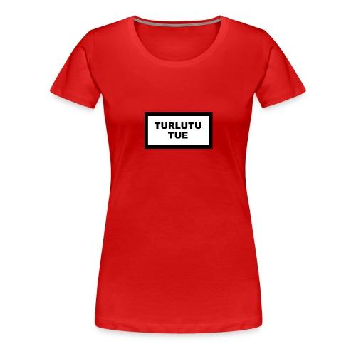 Turlutu Tue (Femme) - T-shirt Premium Femme