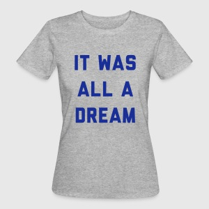 IT WAS ALL A DREAM Magliette - T-shirt ecologica da donna
