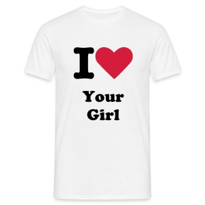 I Love Your Girl for him - Mannen T-shirt