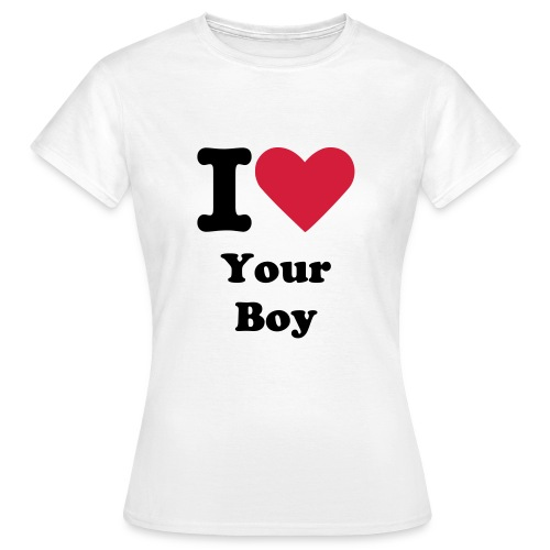 I Love Your Boy for her - Vrouwen T-shirt