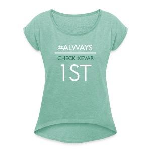 #Always check KEVAR 1st VROUW - Vrouwen T-shirt met opgerolde mouwen