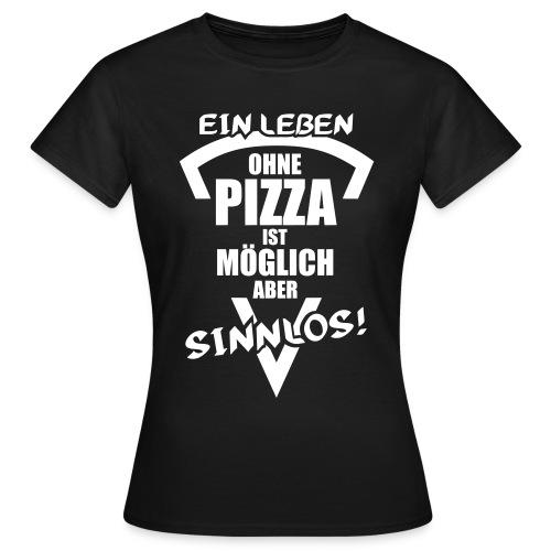 Ein Leben ohne PIZZA.. (Frauen T-Shirt) - Frauen T-Shirt