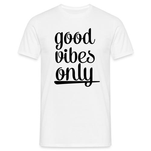 Good Vibes Only (Herren T-Shirt) - Männer T-Shirt