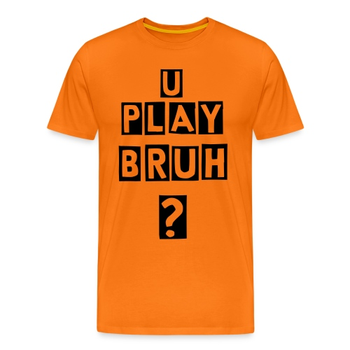 u play bruh ? - T shirt - Men's Premium T-Shirt