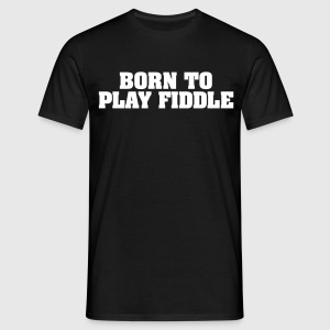 born to play fiddle - Men's T-Shirt