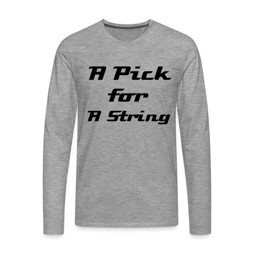 A pick for a string - Longsleve - Men's Premium Longsleeve Shirt