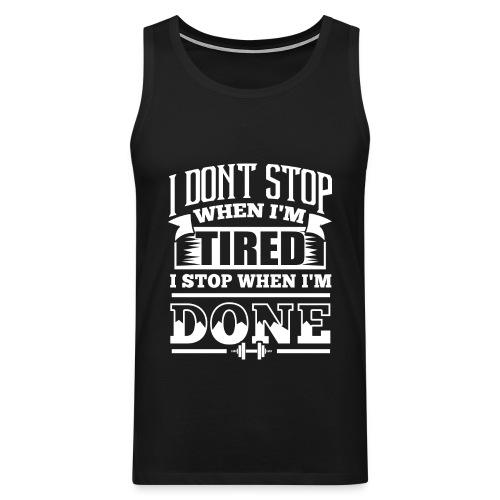 I Dont Stop Gym - Men's Premium Tank Top