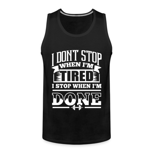 I Dont Stop Gym - Men's Premium Tank Top