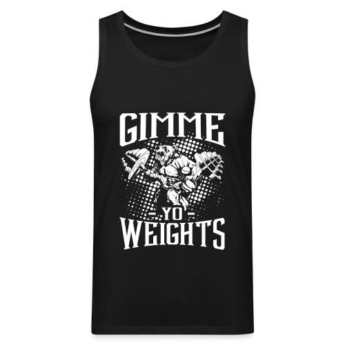 Gimme Yo Weights Gym - Men's Premium Tank Top