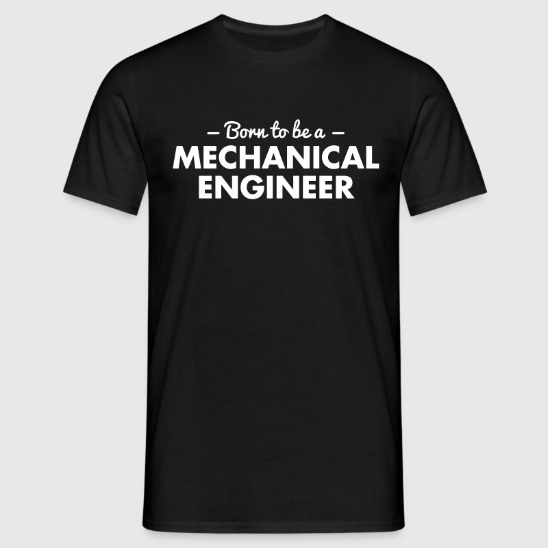 born to be a mechanical engineer - Men's T-Shirt
