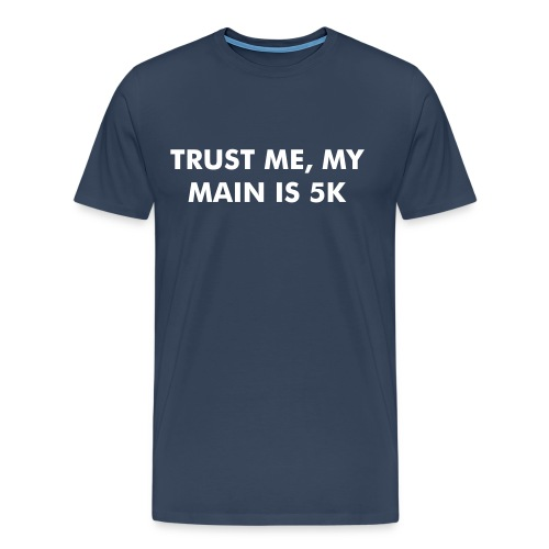 Trust me, my main is 5K - Men's Premium T-Shirt