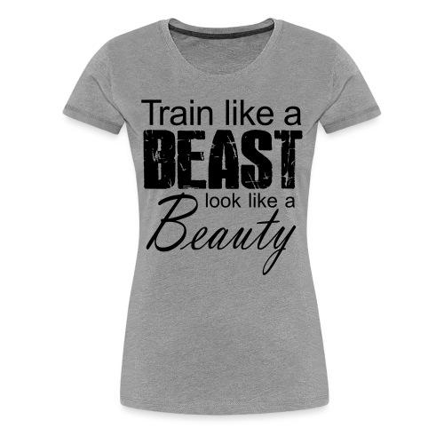 Train Like A Beast Look Like A Beauty - Frauen Premium T-Shirt