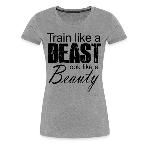Train Like A Beast Look Like A Beauty - Frauen Premium T-Shirt