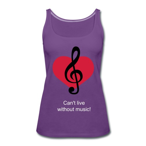 Can't live without music women's t-shirt - Women's Premium Tank Top