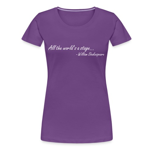 All the World's a stage (Women's) - Women's Premium T-Shirt