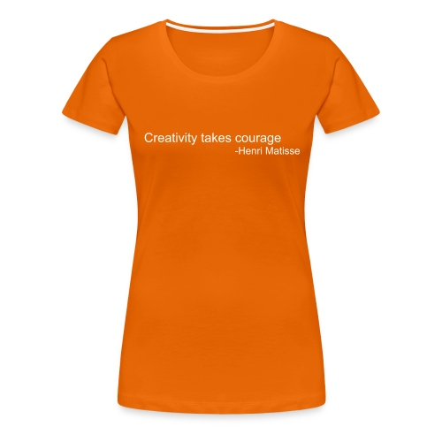 Creativity Takes Courage (Women's) - Women's Premium T-Shirt