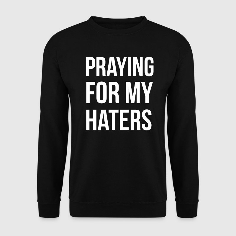 praying for my haters Hoodies & Sweatshirts - Men's Sweatshirt