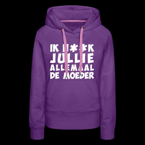 Ik neuk jullie allemaal de moeder - Vrouwen Premium hoodie